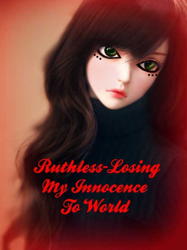 Ruthless-Losing my innocence to world